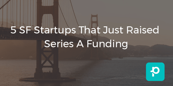 seo image for 5 SF Startups That Just Raised  Series A Funding