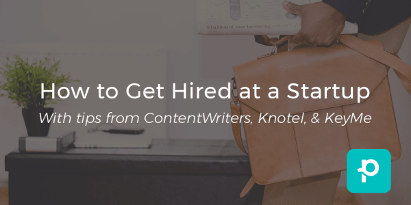 Hiring managers from ContentWriters, Knotel, and KeyMe shared their insights for candidates looking to land a startup job.