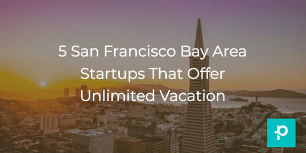 Unlimited vacation sounds like a dream, but at these 5 Bay Area startups, it's a reality.