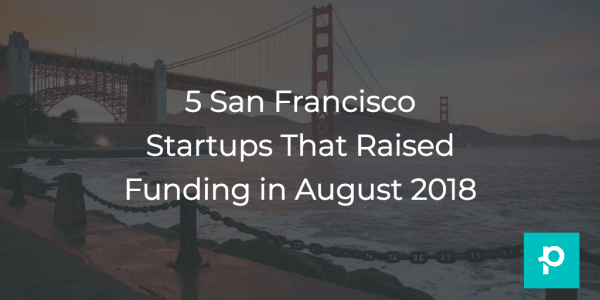 August was good to these startups and now they've got money, money, money to spend.