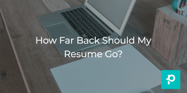 How far is too far? We'll dive into how far back in time you should go on your resume.