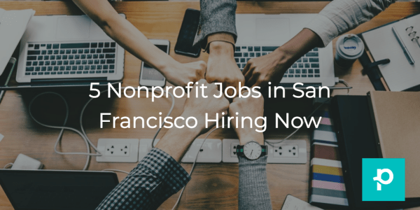 Grow your career and make an impact with a job at one of these San Francisco nonprofits.