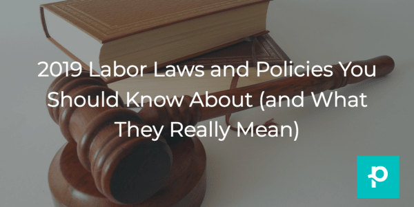 A layman's guide to the labor laws you should know about in 2019.