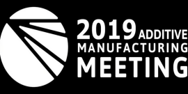 Additive Manufacturing Meeting 2019