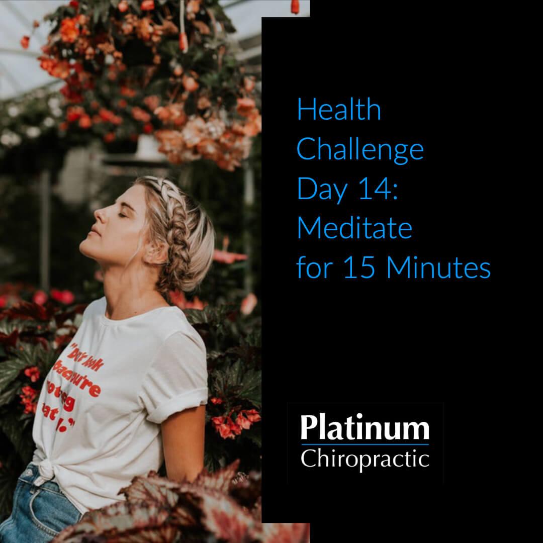 Platinum Health Challenge Day 14: Meditate for 15 minutes