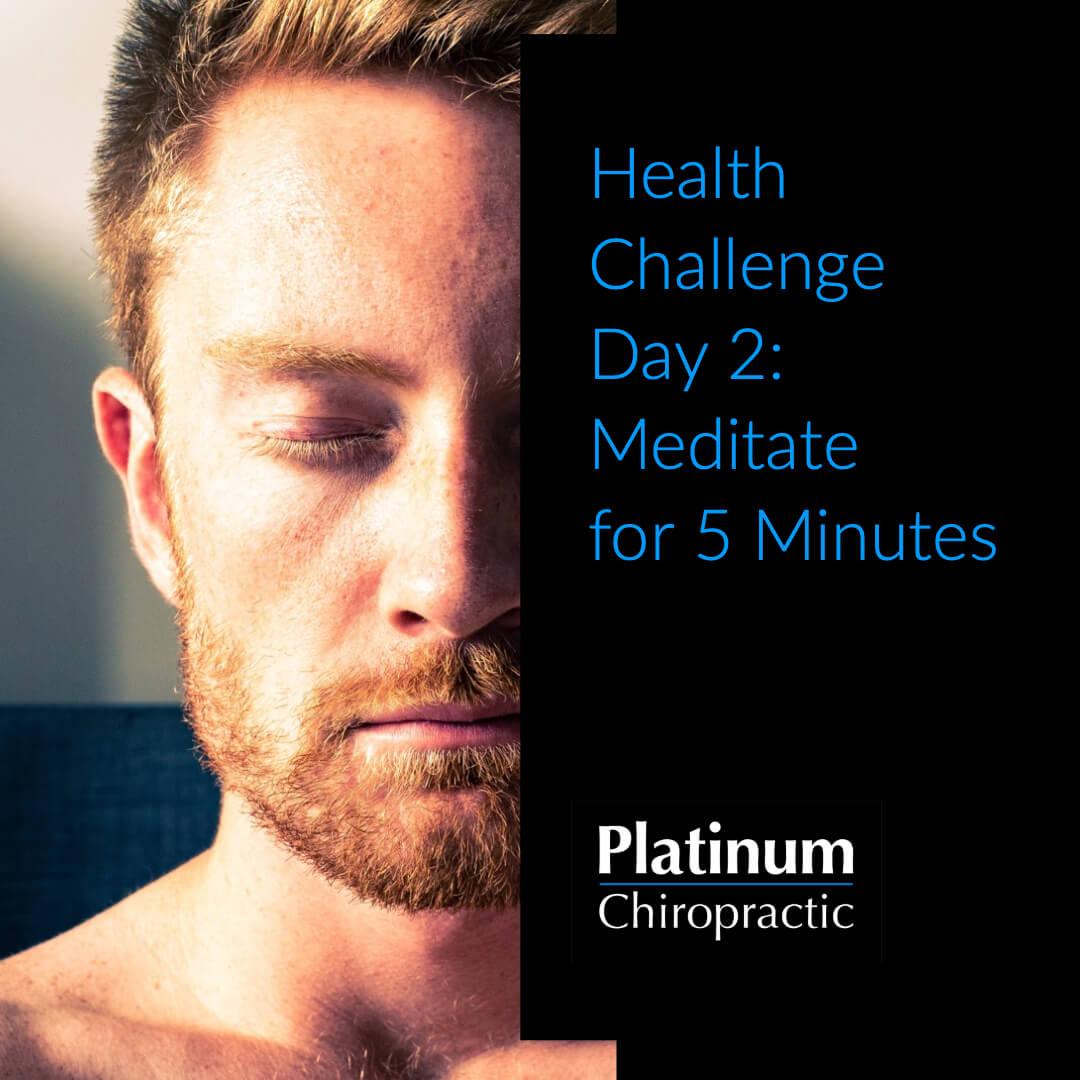Platinum Health Challenge Day 2: Meditate for 5 Minutes