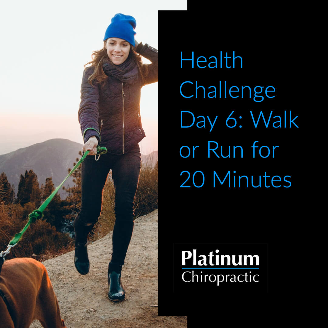 Platinum Health Challenge Day 6: Get Outside and Walk of Run for 20 minutes