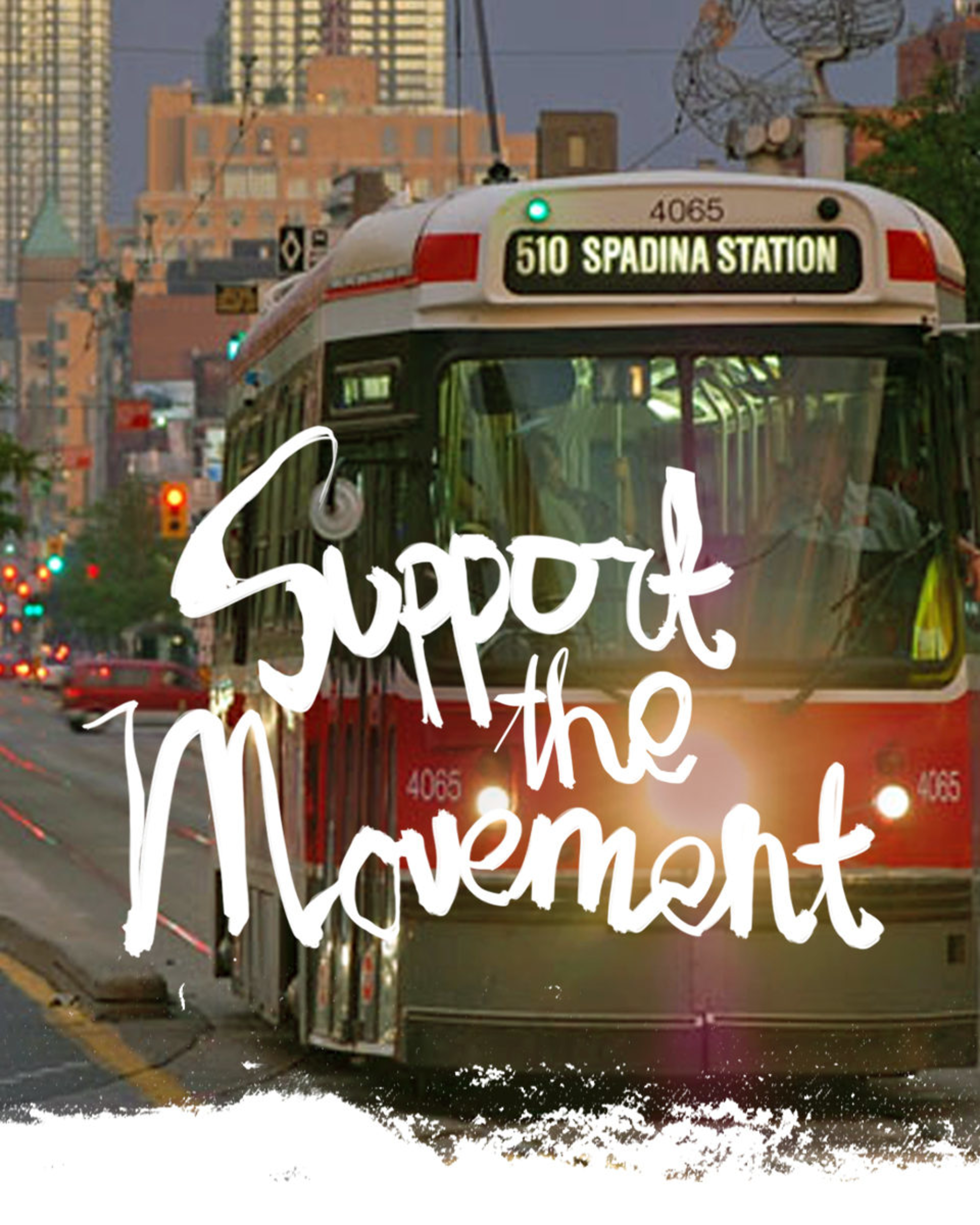 Image of Toronto streetcar on Spadina Avenue with 'Support the movement' written in handwritten script ontop