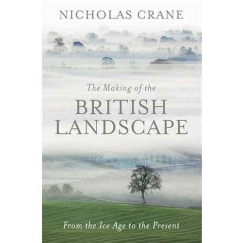 The Making of the British Landscape by Nicholas Crane Image
