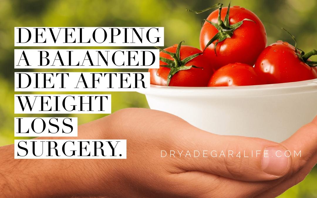 Developing a balanced diet after weight loss surgery.