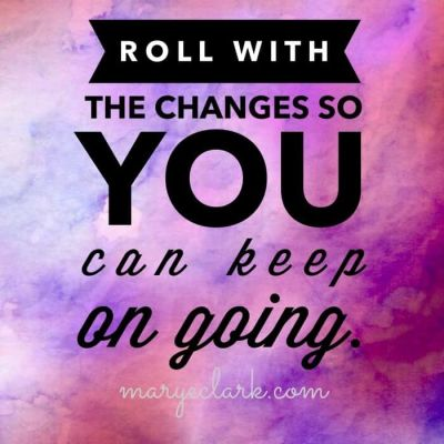 Roll with the changes.