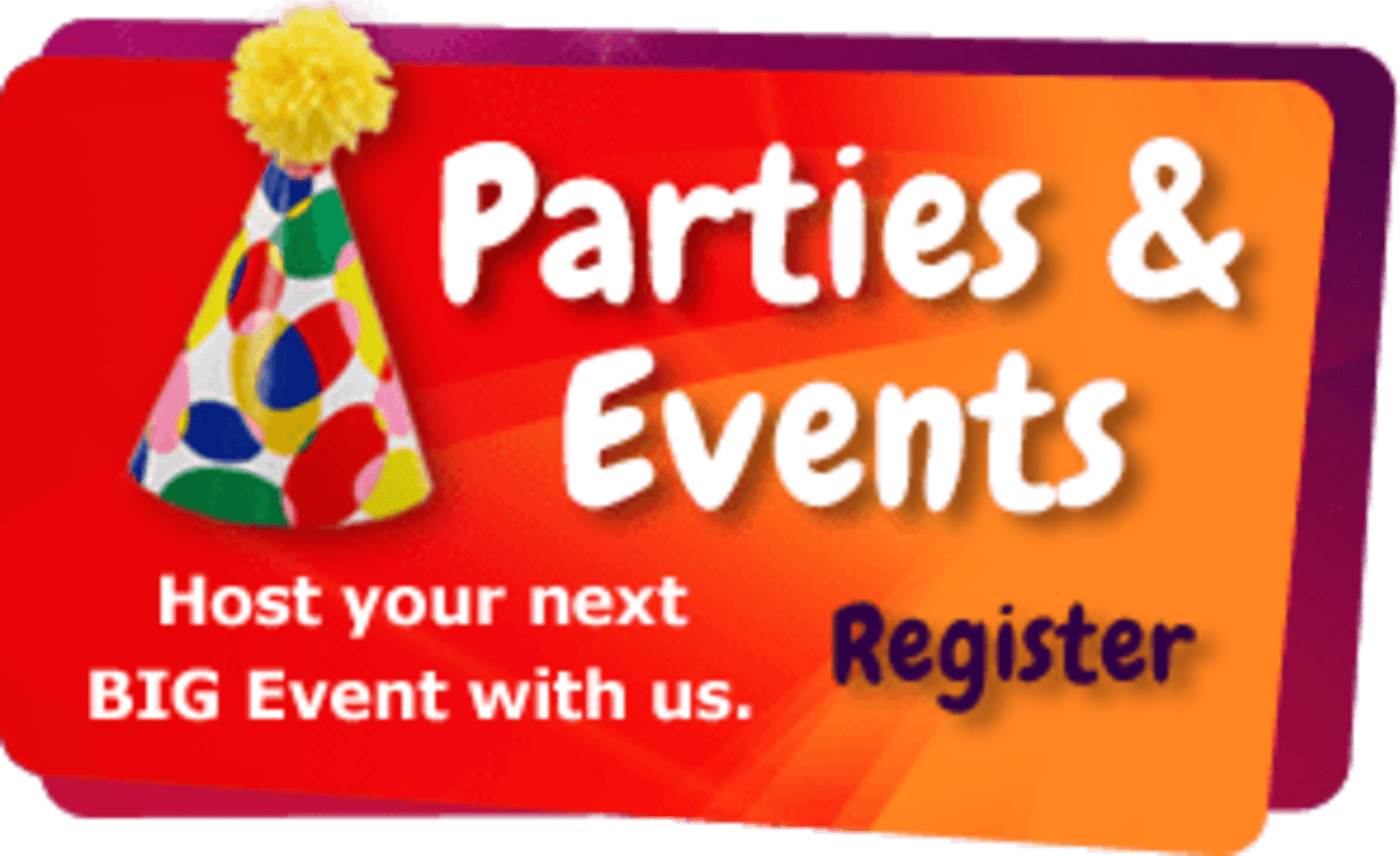 Parties & Events. Host your next BIG event with us. Register