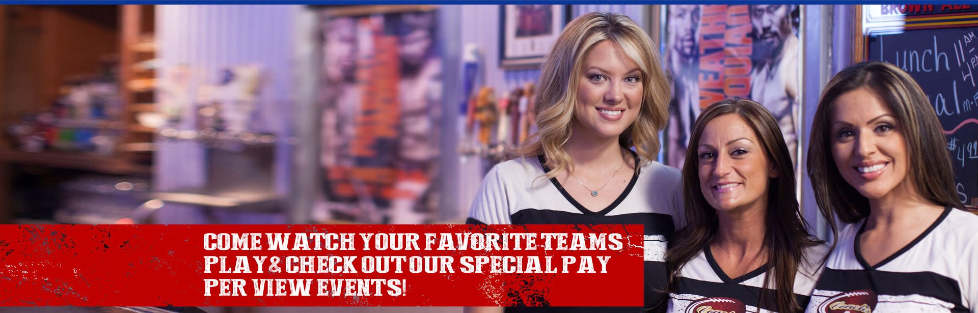 come watch your favorite teams play & check out our special pay per view events