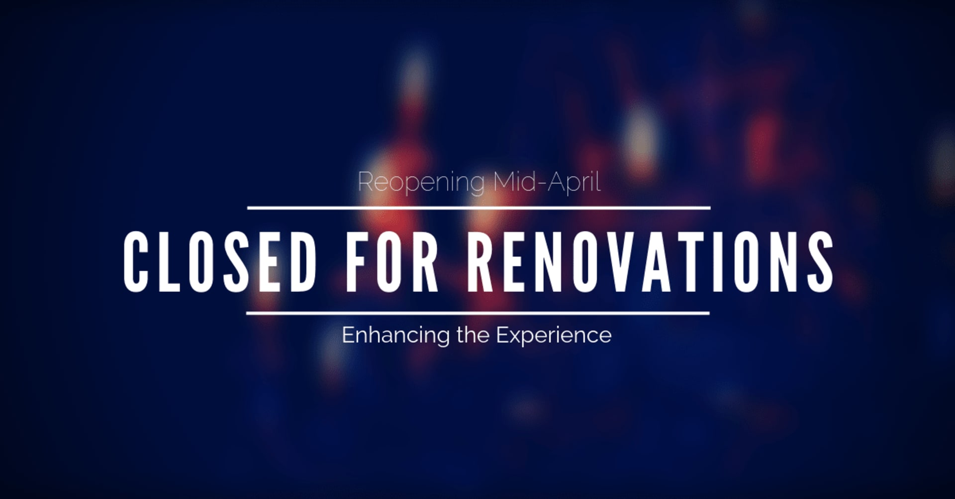 Closed for Renovations, re-opening mid-April