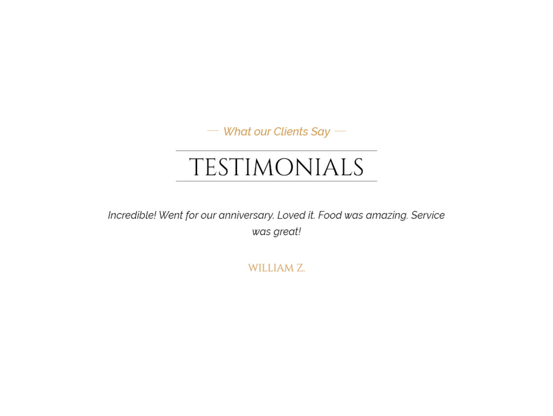 Client testimonial: Incredible! Went for our anniversary. Loved it. Food was amazing. Service was great! From William Z