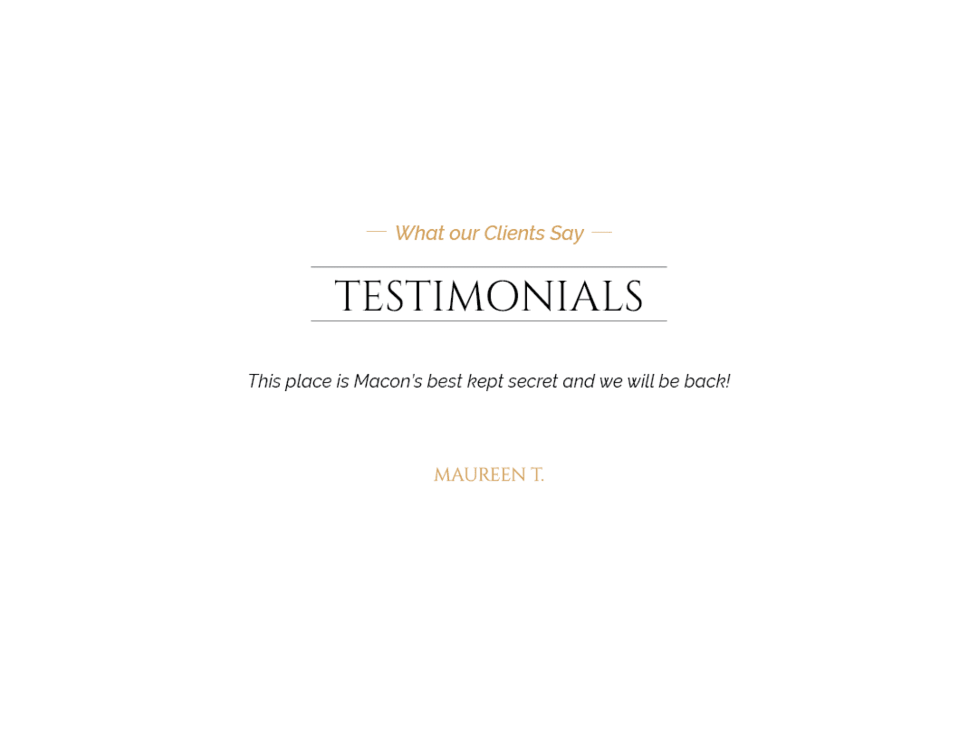 Client testimonial: This place is Macon's best kept secret and we will be back! From Maureen T