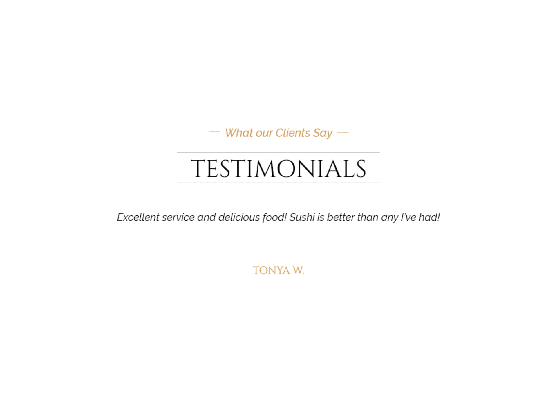 Client testimonial: Excellent service and delicious food! Sushi is better than any I've had! Tonya W.
