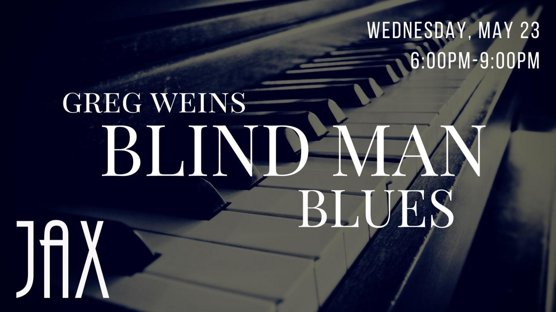 May 23   GREG WEINS BLIND MAN BLUES