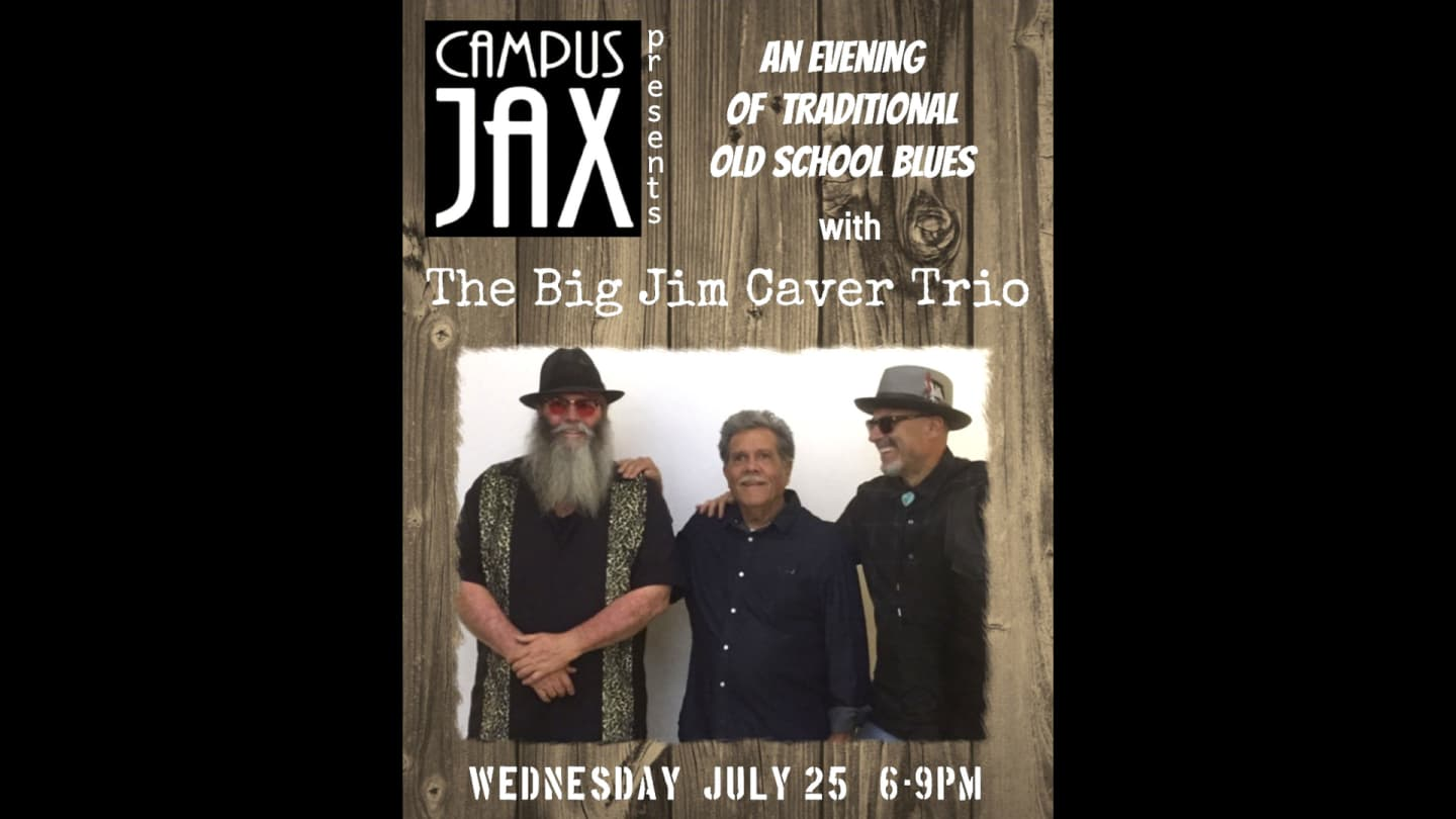 July 25   WEDNESDAY NIGHT BLUES with THE BIG JIM CAVER TRIO