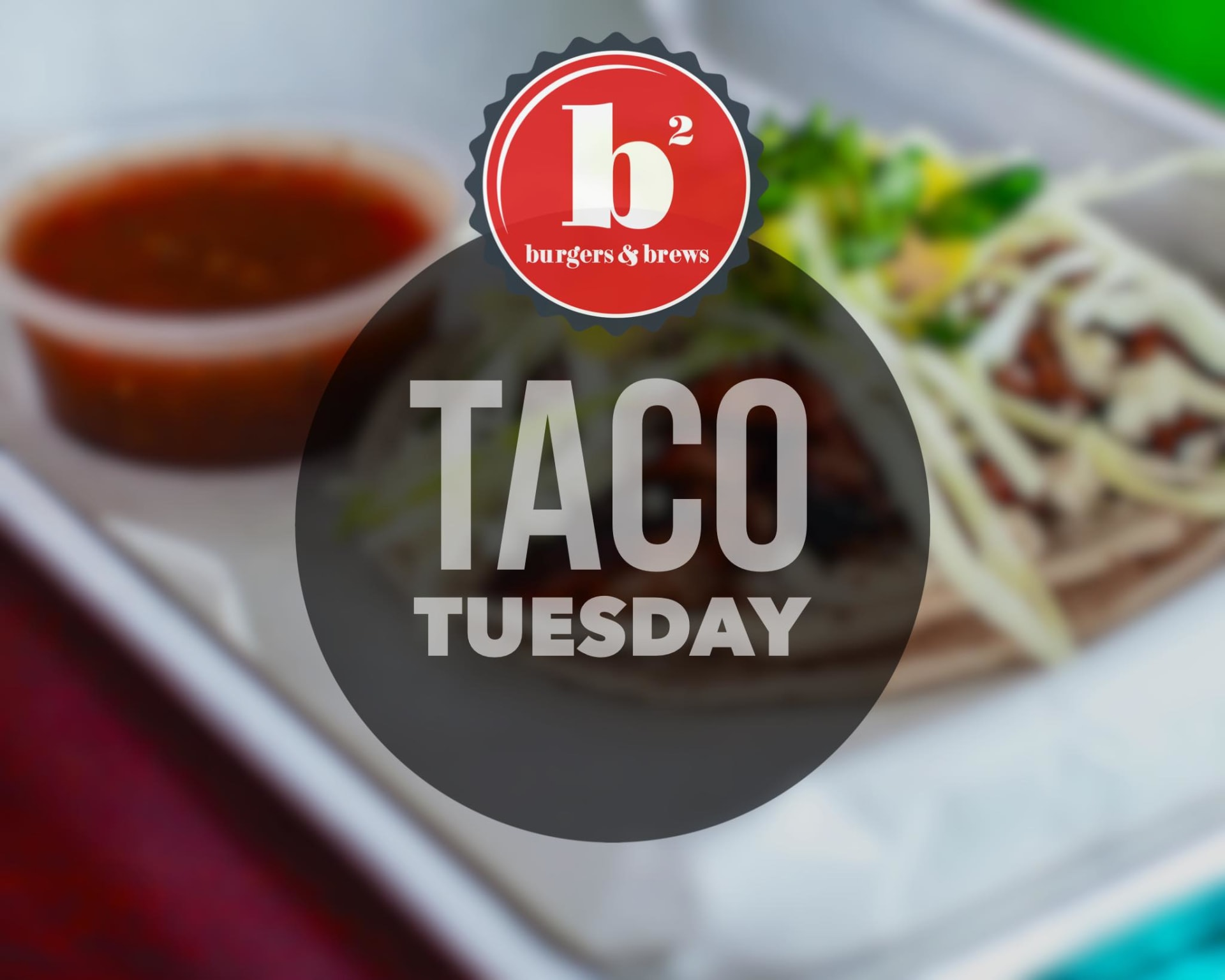 Taco Tuesdays at b2!
