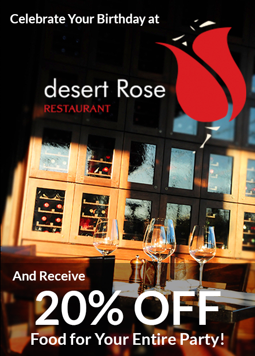 celebrate your birthday at desert rose restaurant and receive 20% off food for your entire party