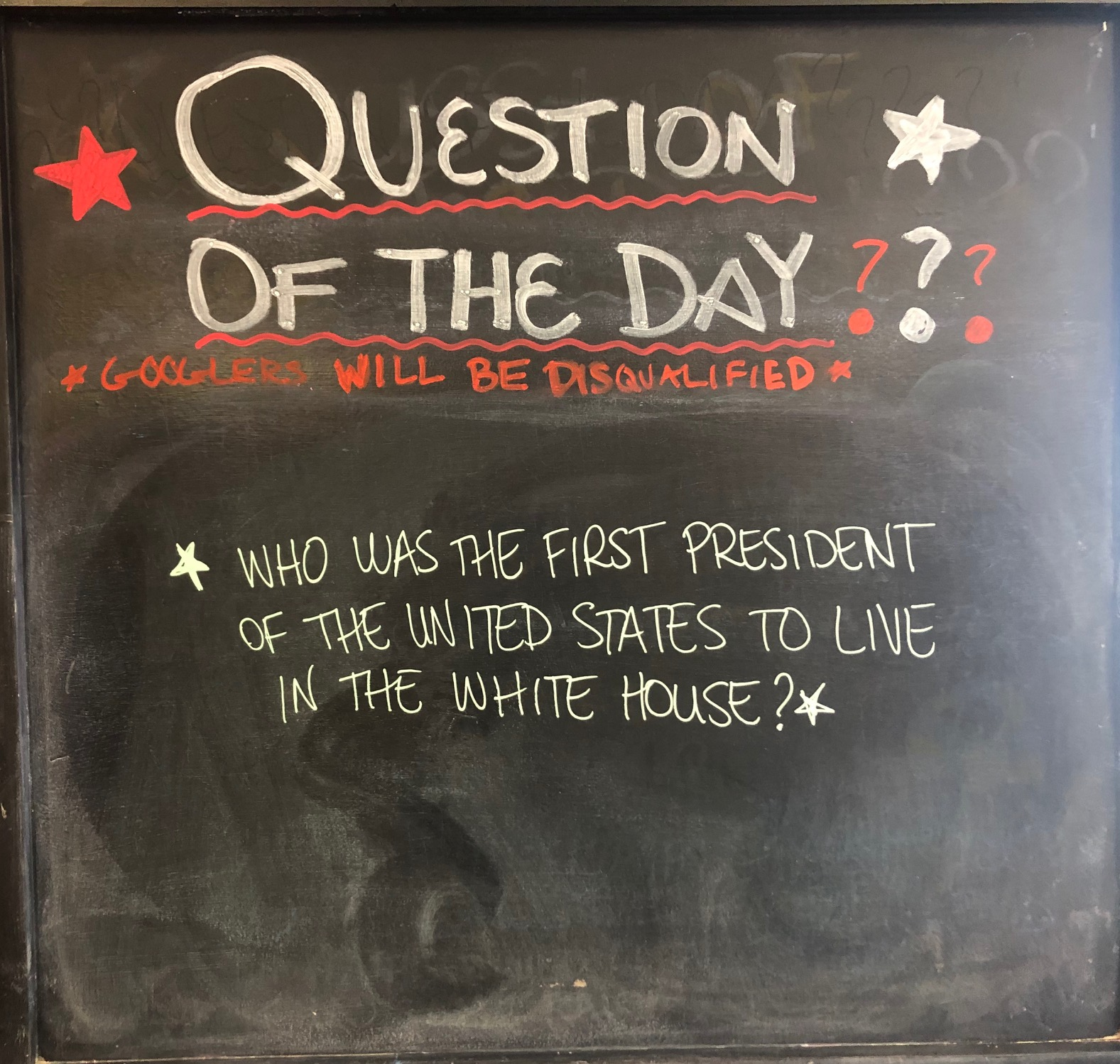 question of the day example - who was the first president to live in the white house? Googlers will be disqualified.