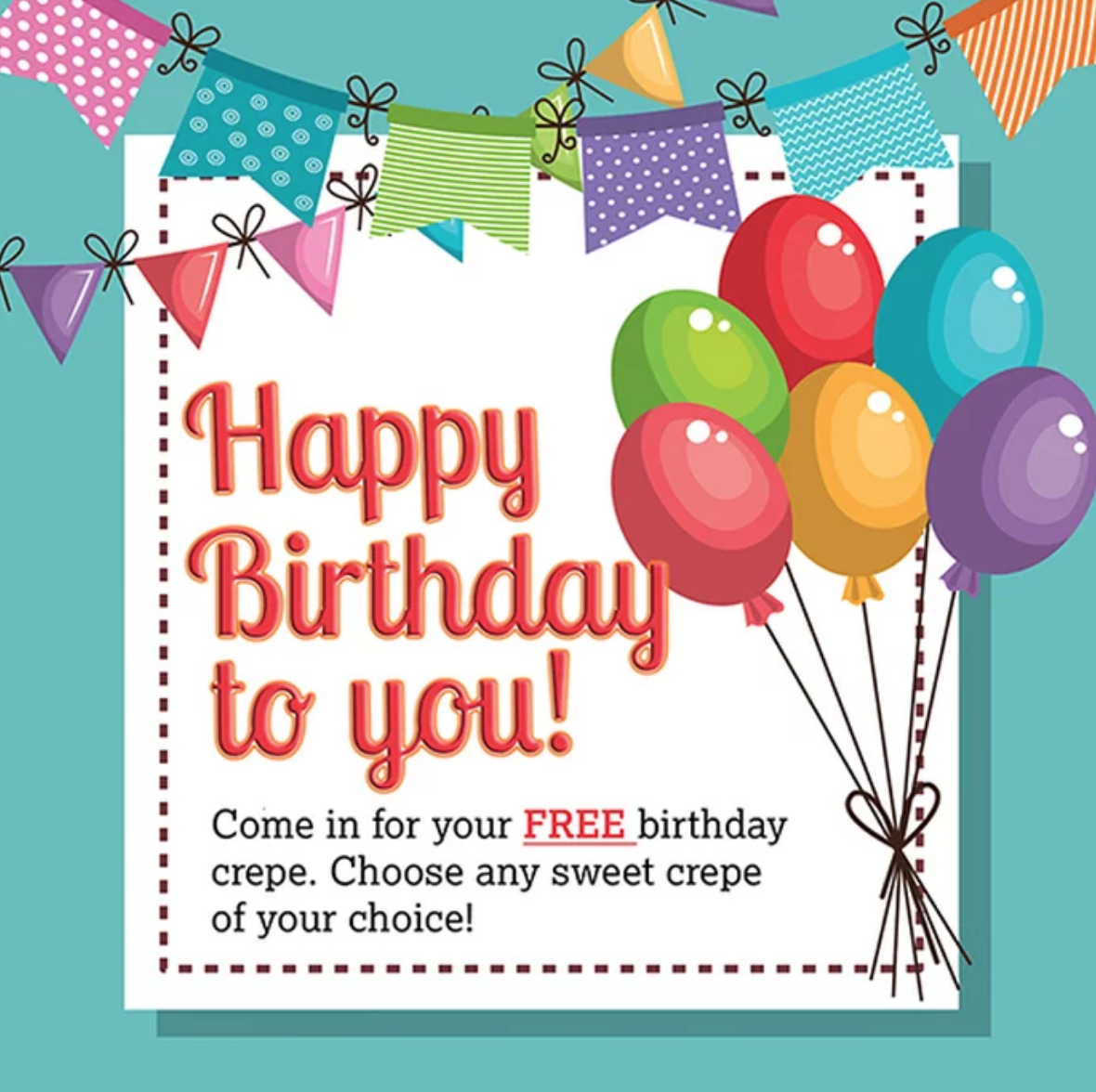 Come in for your free birthday crepe. Choose any sweet crepe of your choice!