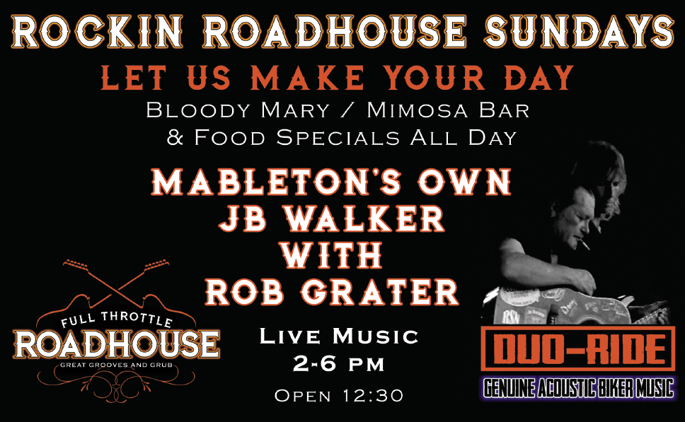 Rockin Roadhouse Sundays, let us make your day. Bloody Mary/Mimosa Bar & Food specials all day. Mableton's Own JB Walker with Rob Grater. Live Music 2-6pm Open 12:30. Duo-Ride Genuine Acoustic Biker Music