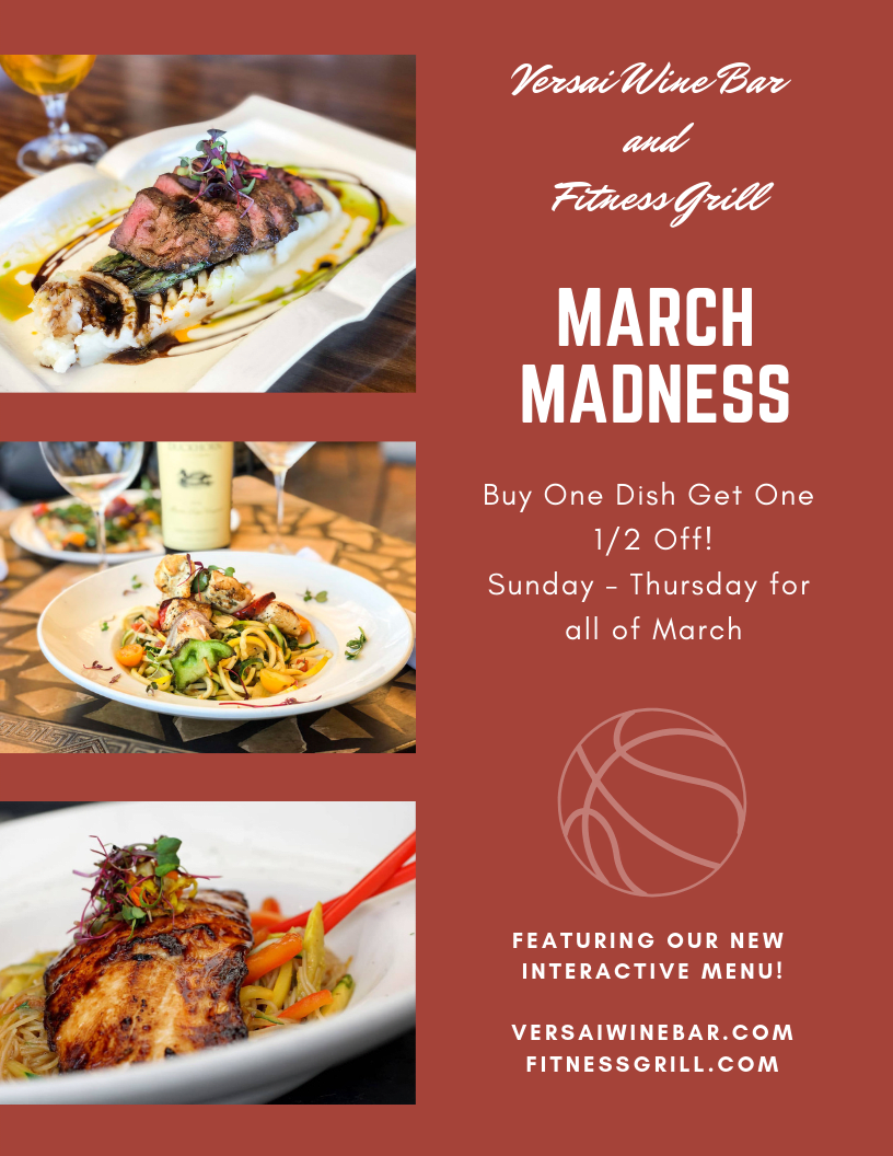 versai wine bar and fitness grill march madness - buy one dish get one half off - sunday thru thursday for all of march