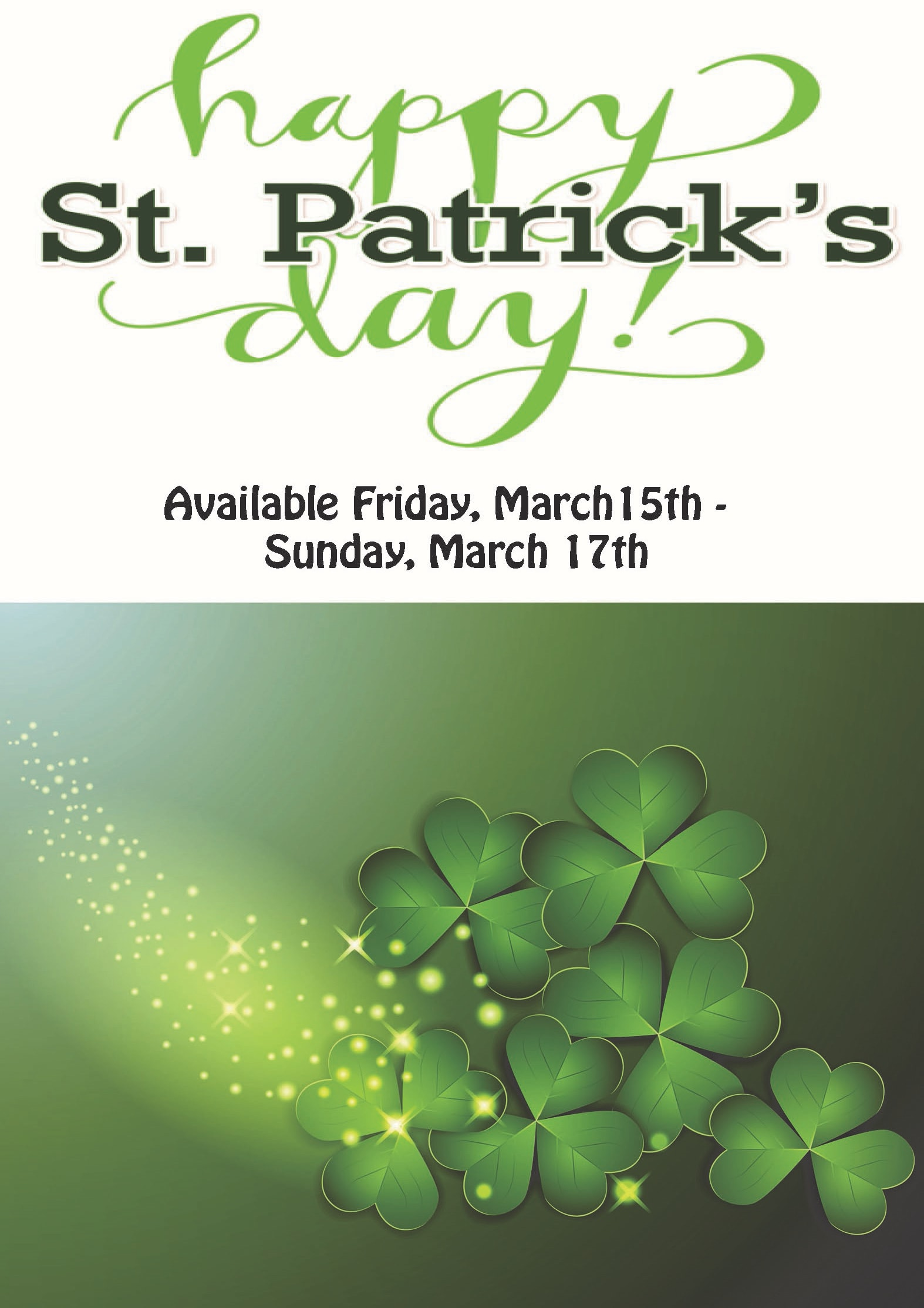 St. Patrick's Day, Available Friday March 15th through Sunday March 17th