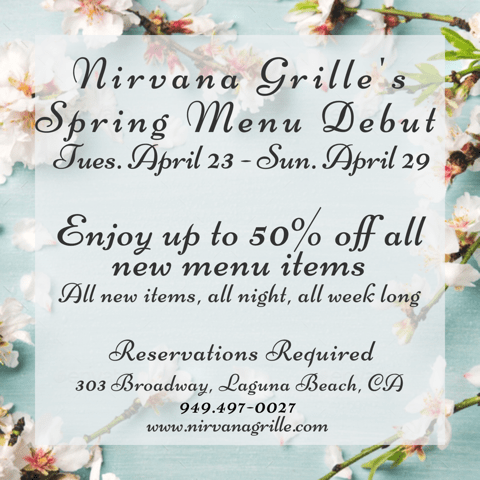 SPRING_MENU_DEBUT_TUESDAY_APRIL_23_THROUGH_SUNDAY_APRIL_29_ENJOY_UP_TO_50%_OFF_ALL_NEW_ITEMS