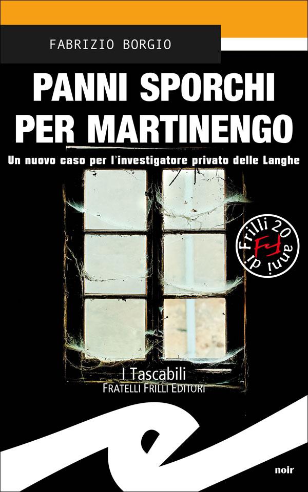 """Fratelli Frilli Editori - """"Panni Sporchi per Martinengo"""" di Fabrizio Borgio"""