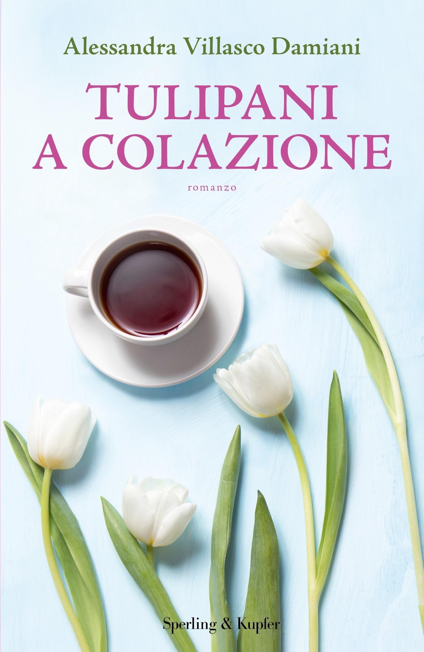 Tulipani a colazione di Alessandra Villasco Damiani  Sperling & Kupfer