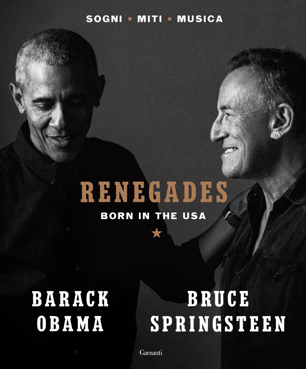 Garzanti - Barack Obama e Bruce Springsteen. RENEGADES. BORN IN THE USA
