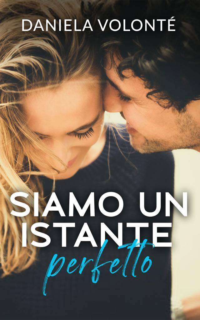Daniela Volontè - Siamo Un Istante Perfetto edito in Self Publishing