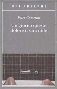 UN GIORNO QUESTO DOLORE TI SARA' UTILE di Peter Cameron. Recensione