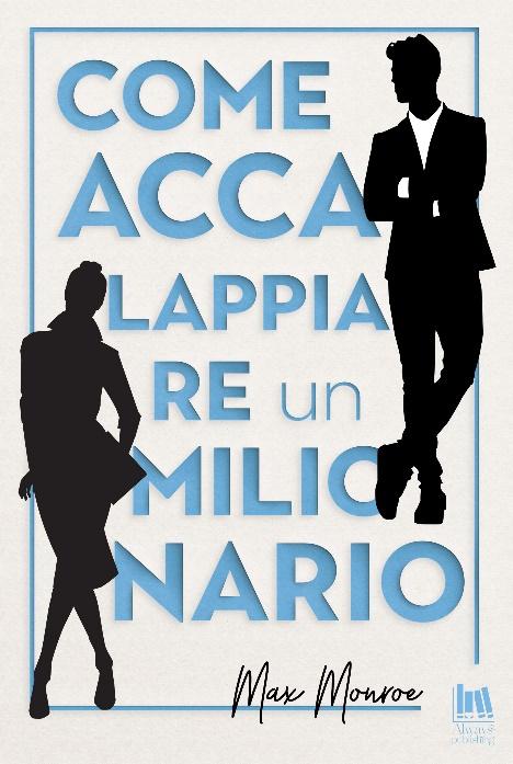 Always Publishing - Come accalappiare un milionario di Max Monroe