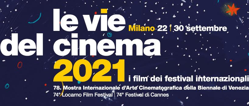 LE VIE DEL CINEMA 2021 - A Milano dal 22 al 30 settembre