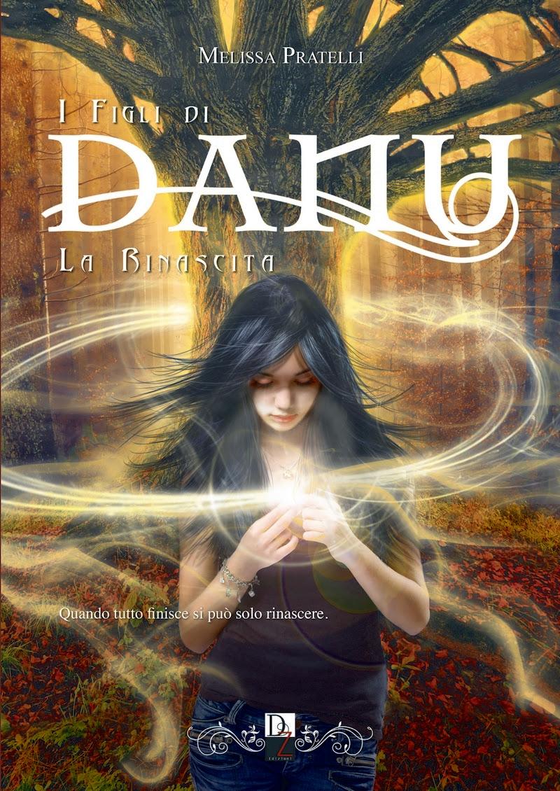 Dark Zone Edizioni - I Figli di Danu - La Rinascita di Melissa Pratelli