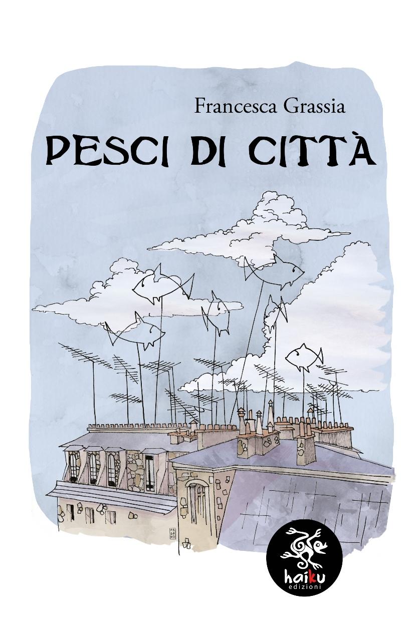 Edizioni Haiku - PESCI DI CITTÀ Romanzo d'esordio di Francesca Grassia