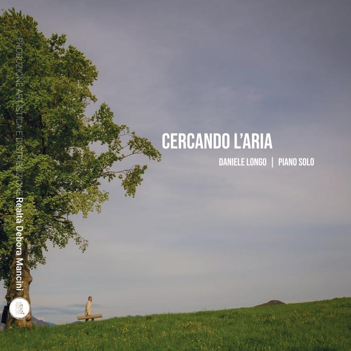 """È USCITO """"CERCANDO L'ARIA"""" IL NUOVO ALBUM (PIANO SOLO) DI DANIELE LONGO"""