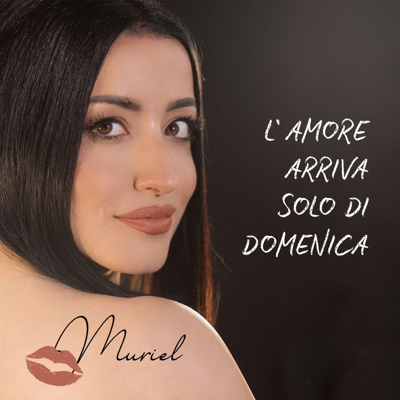 """""""L'AMORE ARRIVA SOLO DI DOMENICA"""", il nuovo singolo della cantautrice MURIEL"""