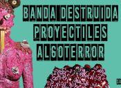 Banda Destruida, Proyectiles y Algoterror en Taberna Ayekan