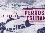 Perrosky y Tsunamis en La Batuta