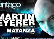 MARTIN EYERER & MATANZA Dj Set @ SANTIAGO BEATS - 31/05/2012