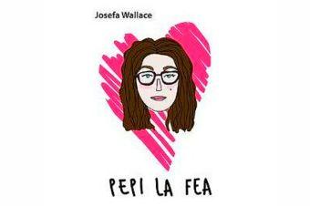 Comentario de libro: Pepi la fea, de Josefa Wallace.