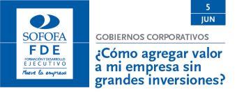 GOBIERNOS CORPORATIVOS ¿Cómo agregar valor a mi empresa sin grandes inversiones?