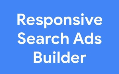 NEW FEATURE ANNOUNCEMENT – Responsive Search Ads Builder