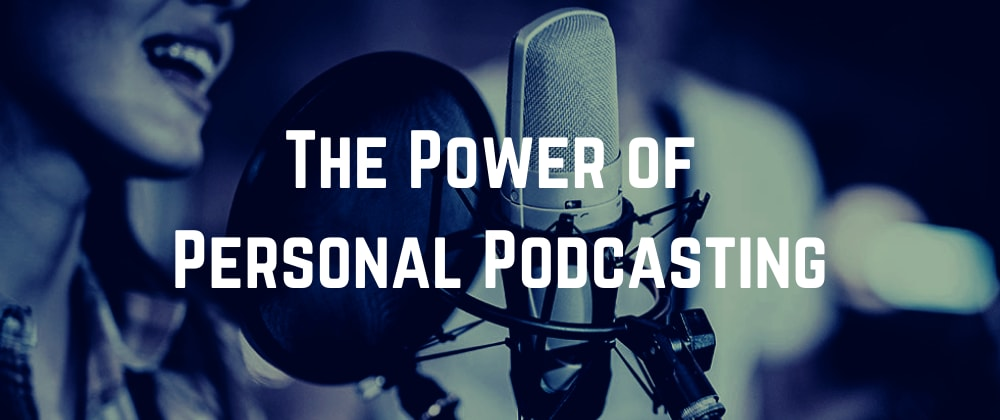 Cover image for The Power of Personal Podcasting