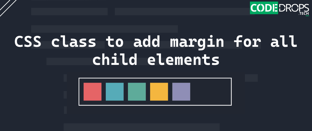 Cover image for CSS class to add margin for all child elements